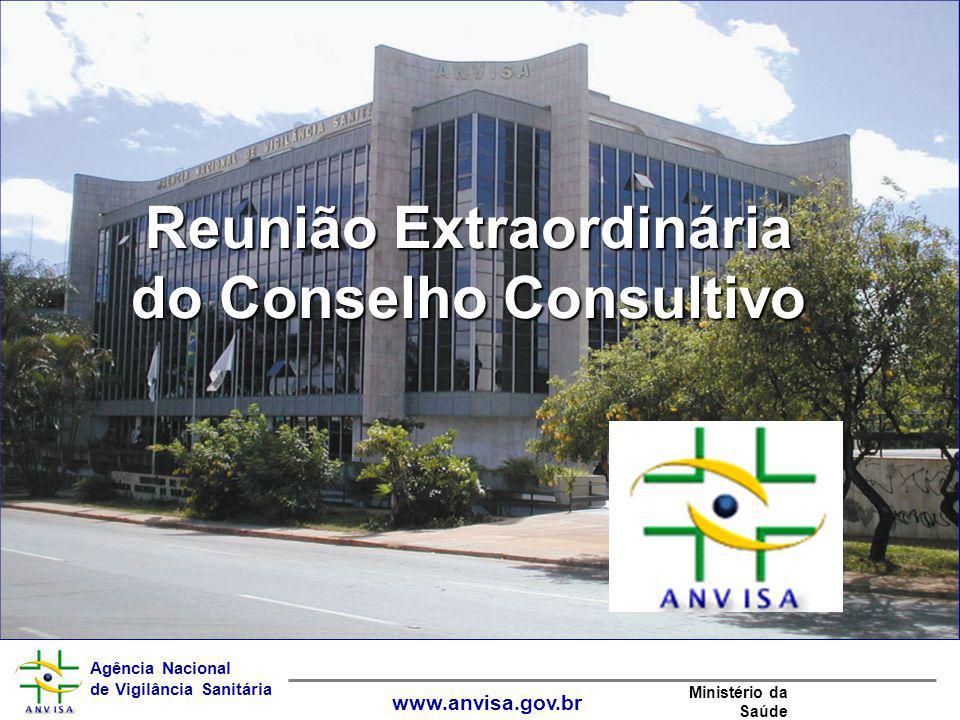 Agência Nacional de Vigilância Sanitária www.anvisa.gov.br Ministério da Saúde Reunião Extraordinária do Conselho Consultivo