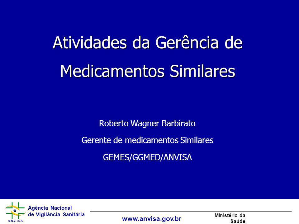Agência Nacional de Vigilância Sanitária www.anvisa.gov.br Ministério da Saúde Atividades da Gerência de Medicamentos Similares Roberto Wagner Barbira
