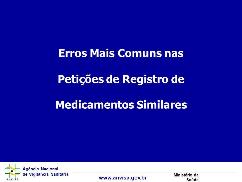 Agência Nacional de Vigilância Sanitária www.anvisa.gov.br Ministério da Saúde Erros Mais Comuns nas Petições de Registro de Medicamentos Similares