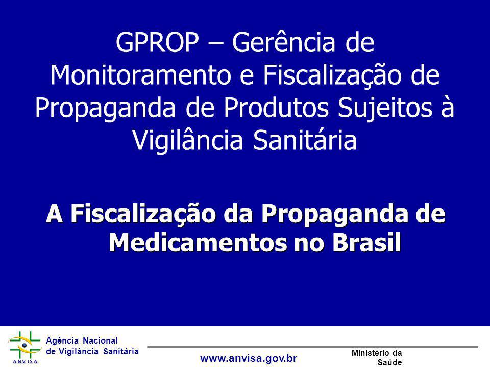 Agência Nacional de Vigilância Sanitária www.anvisa.gov.br Ministério da Saúde GPROP – Gerência de Monitoramento e Fiscalização de Propaganda de Produ