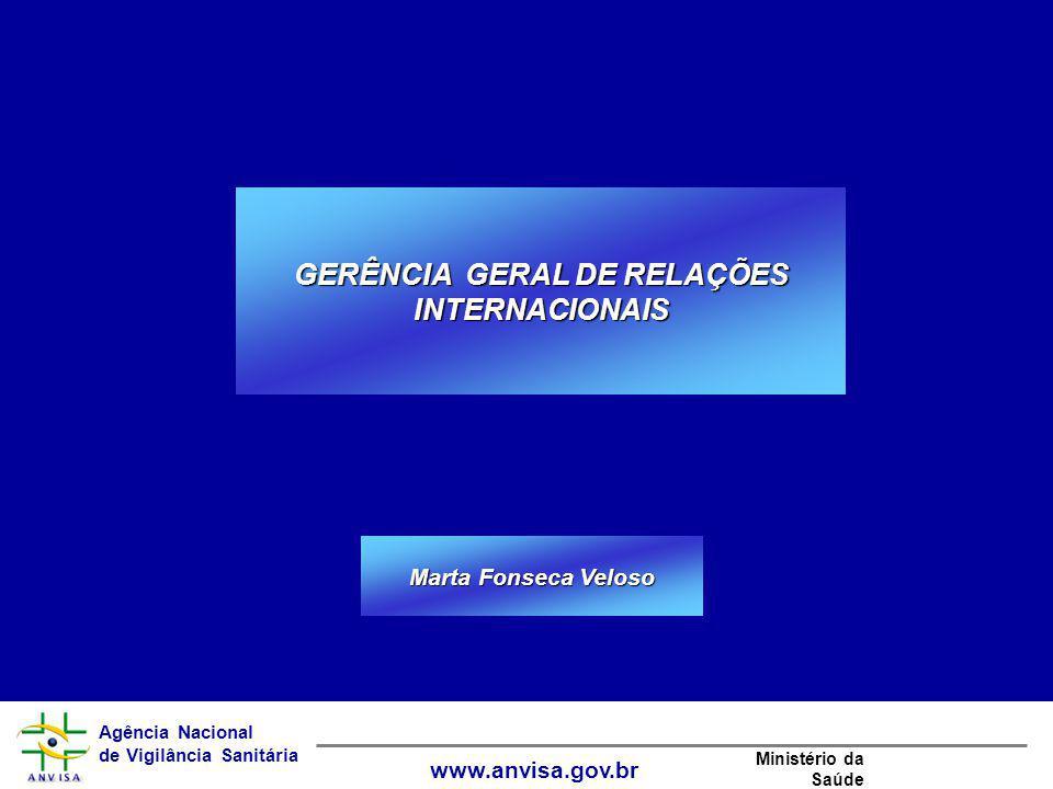 Agência Nacional de Vigilância Sanitária www.anvisa.gov.br Ministério da Saúde Marta Fonseca Veloso GERÊNCIA GERAL DE RELAÇÕES INTERNACIONAIS