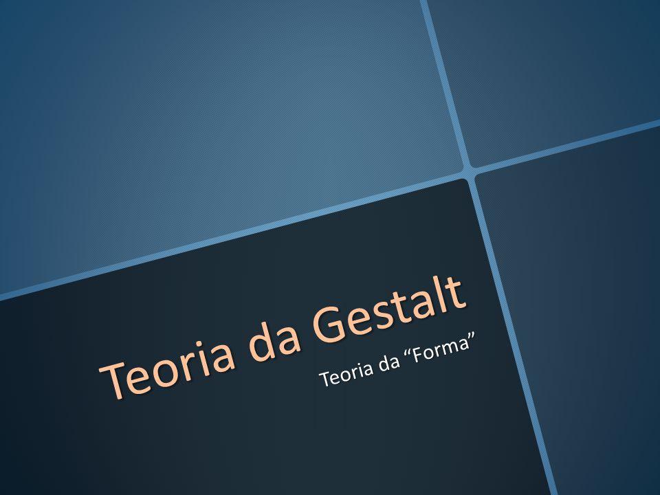 "Teoria da Gestalt Teoria da ""Forma"""
