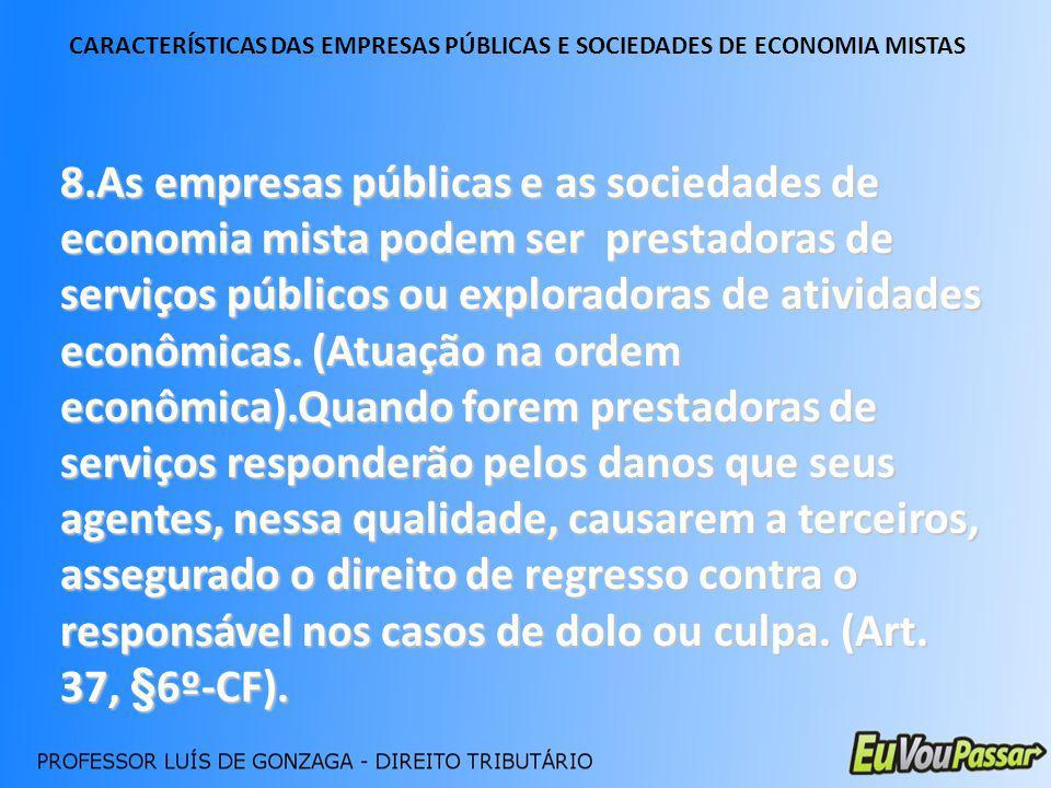 8.As empresas públicas e as sociedades de economia mista podem ser prestadoras de serviços públicos ou exploradoras de atividades econômicas. (Atuação