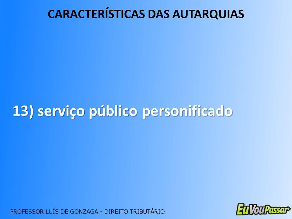 CARACTERÍSTICAS DAS AUTARQUIAS 13) serviço público personificado