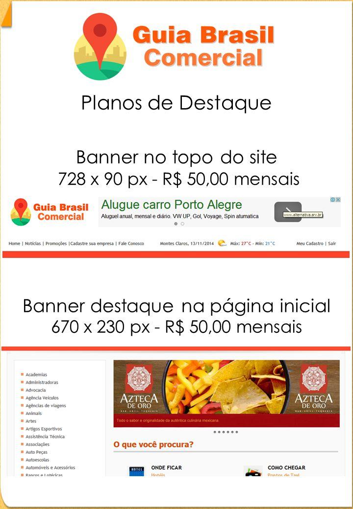 Planos de Destaque Banner no rodapé do site 728 x 90 px - R$ 40,00 mensais Banner no topo da categoria 665 x 90 px - R$ 40,00 mensais