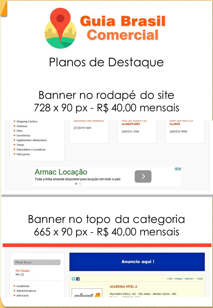 Planos de Destaque Banner no rodapé do site 728 x 90 px - R$ 40,00 mensais Banner no topo da categoria 665 x 90 px - R$ 40,00 mensais
