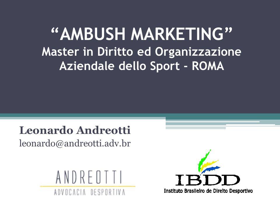 """""""AMBUSH MARKETING"""" Master in Diritto ed Organizzazione Aziendale dello Sport - ROMA Leonardo Andreotti leonardo@andreotti.adv.br"""