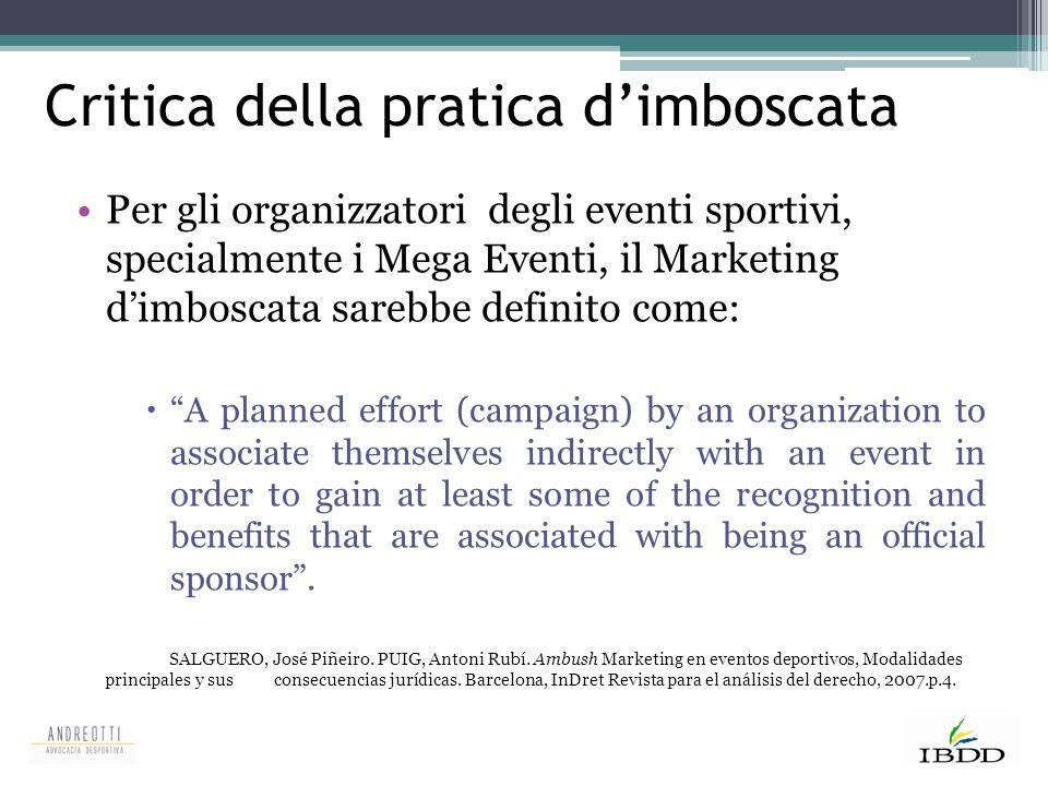 Critica della pratica d'imboscata Per gli organizzatori degli eventi sportivi, specialmente i Mega Eventi, il Marketing d'imboscata sarebbe definito c
