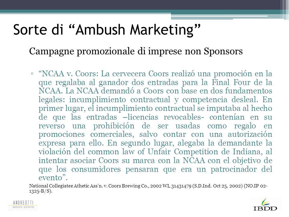 "Sorte di ""Ambush Marketing"" Campagne promozionale di imprese non Sponsors ▫""NCAA v. Coors: La cervecera Coors realizó una promoción en la que regalaba"