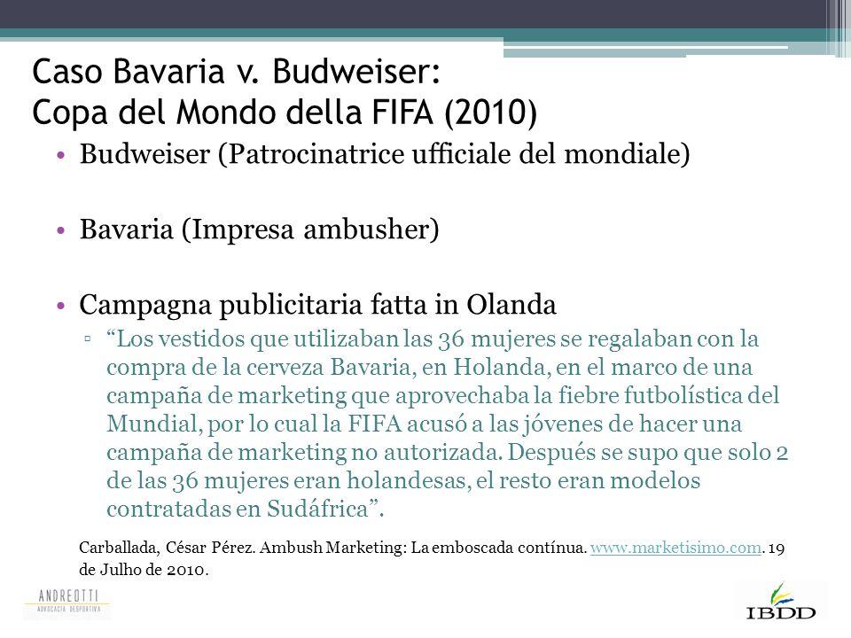Caso Bavaria v. Budweiser: Copa del Mondo della FIFA (2010) Budweiser (Patrocinatrice ufficiale del mondiale) Bavaria (Impresa ambusher) Campagna publ