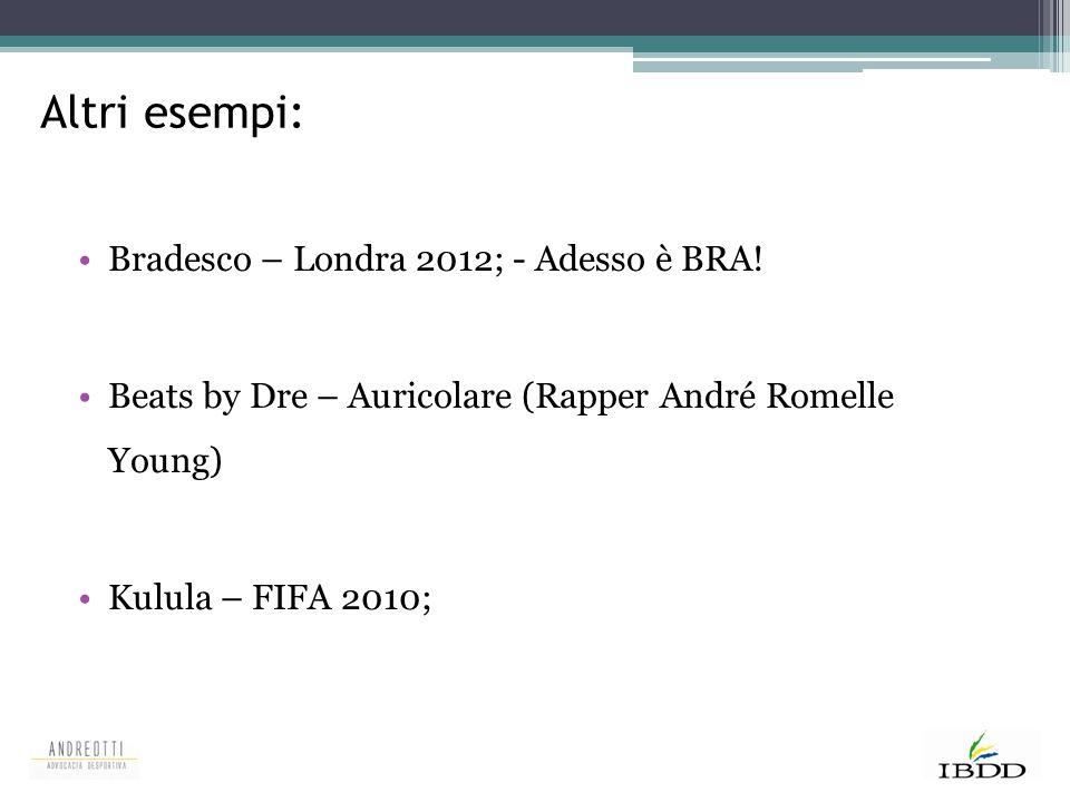 Altri esempi: Bradesco – Londra 2012; - Adesso è BRA! Beats by Dre – Auricolare (Rapper André Romelle Young) Kulula – FIFA 2010;