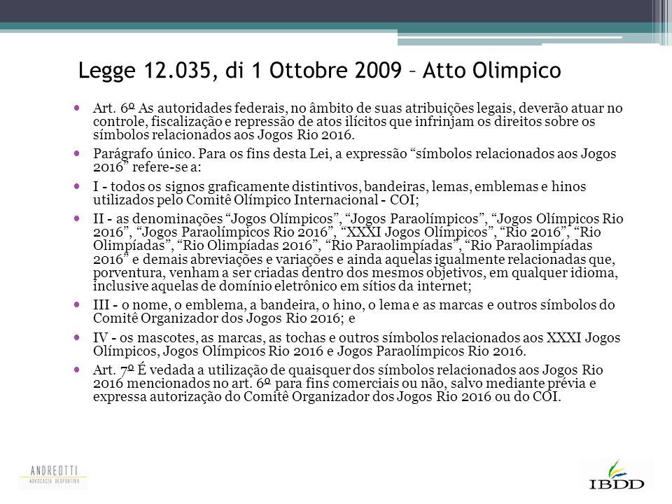 Legge 12.035, di 1 Ottobre 2009 – Atto Olimpico Art. 6º As autoridades federais, no âmbito de suas atribuições legais, deverão atuar no controle, fisc