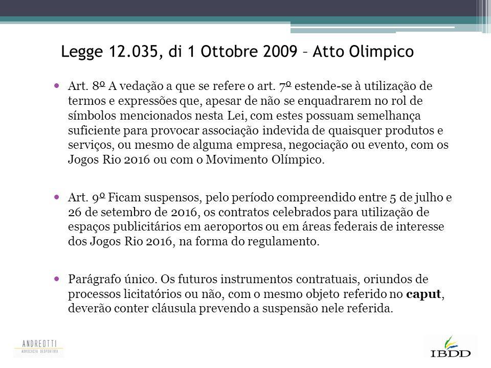 Legge 12.035, di 1 Ottobre 2009 – Atto Olimpico Art. 8º A vedação a que se refere o art. 7º estende-se à utilização de termos e expressões que, apesar