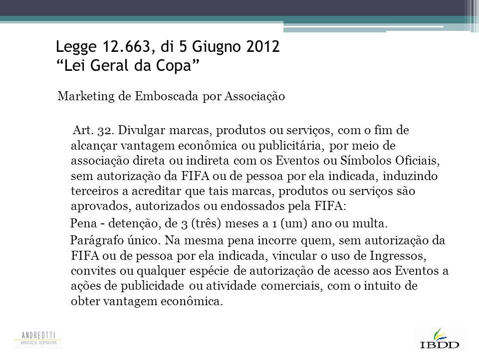 """Legge 12.663, di 5 Giugno 2012 """"Lei Geral da Copa"""" Marketing de Emboscada por Associação Art. 32. Divulgar marcas, produtos ou serviços, com o fim de"""