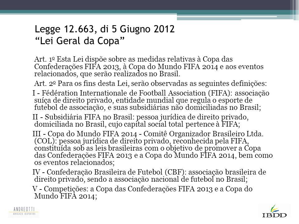 """Legge 12.663, di 5 Giugno 2012 """"Lei Geral da Copa"""" Art. 1 o Esta Lei dispõe sobre as medidas relativas à Copa das Confederações FIFA 2013, à Copa do M"""
