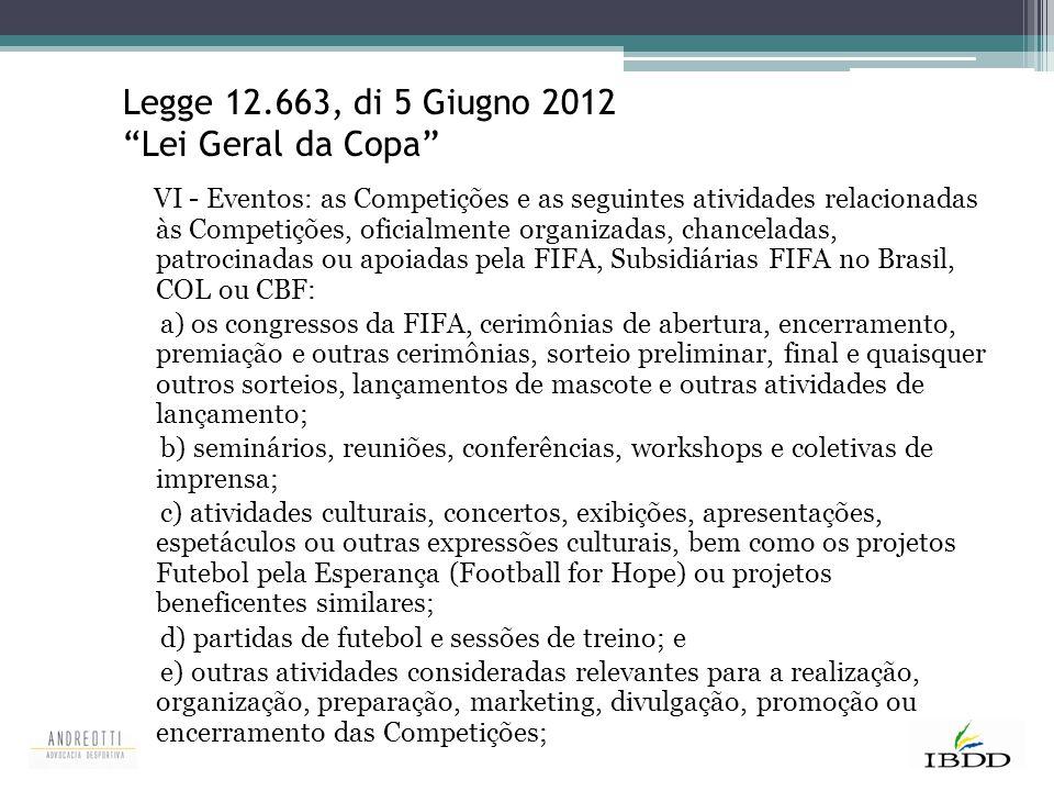 """Legge 12.663, di 5 Giugno 2012 """"Lei Geral da Copa"""" VI - Eventos: as Competições e as seguintes atividades relacionadas às Competições, oficialmente or"""