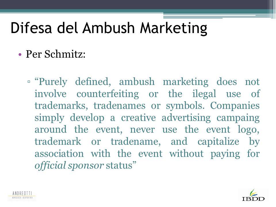 "Difesa del Ambush Marketing Per Schmitz: ▫""Purely defined, ambush marketing does not involve counterfeiting or the ilegal use of trademarks, tradename"