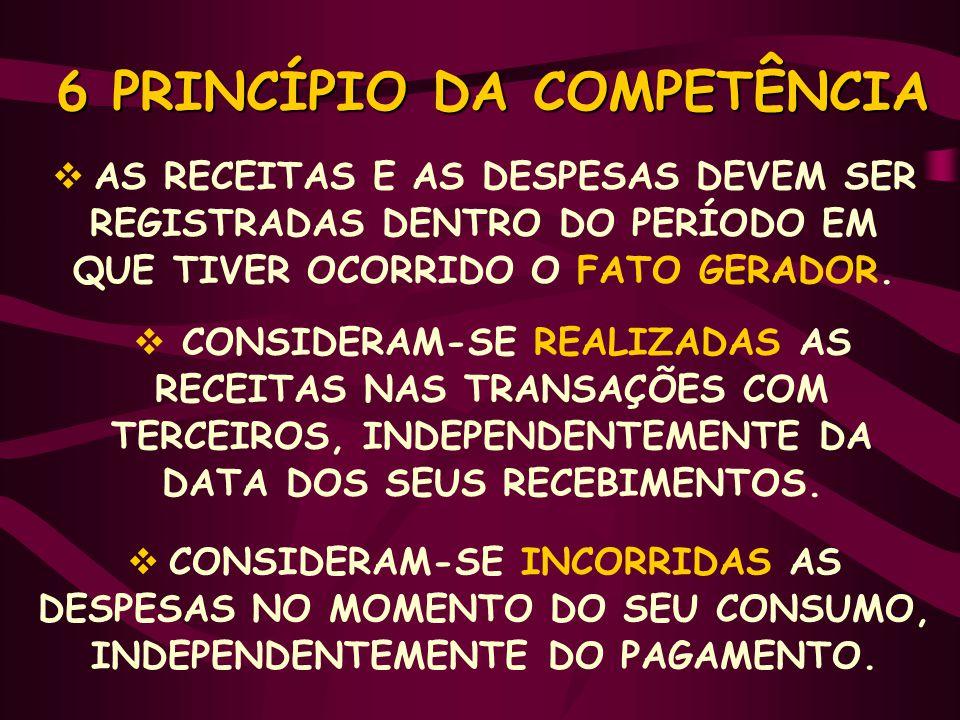 6 PRINCÍPIO DA COMPETÊNCIA  AS RECEITAS E AS DESPESAS DEVEM SER REGISTRADAS DENTRO DO PERÍODO EM QUE TIVER OCORRIDO O FATO GERADOR.