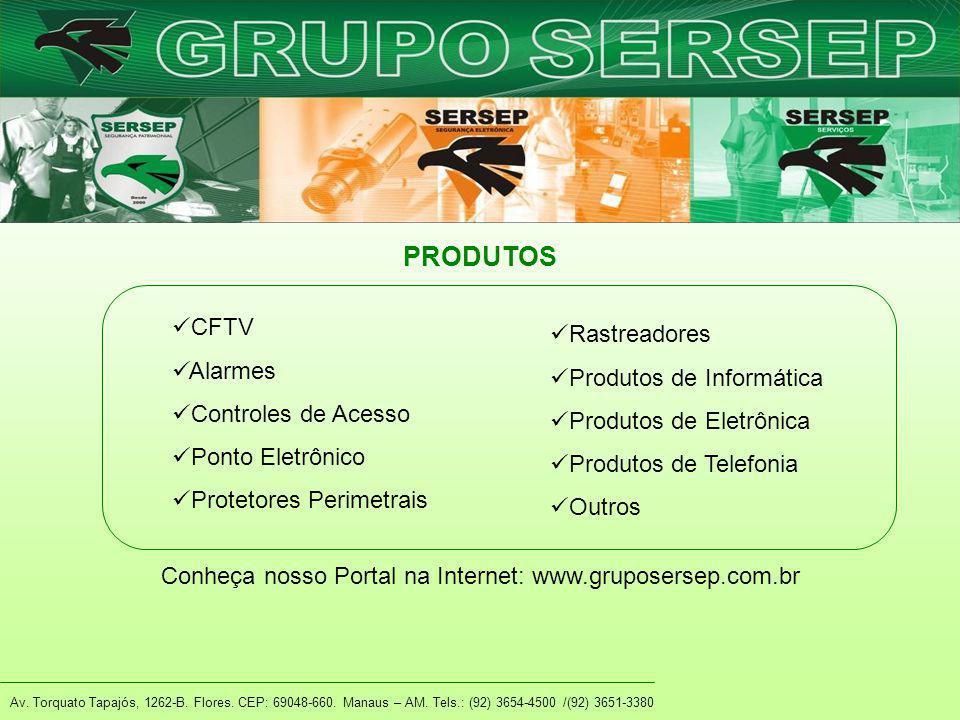 PRODUTOS CFTV Alarmes Controles de Acesso Ponto Eletrônico Protetores Perimetrais Av. Torquato Tapajós, 1262-B. Flores. CEP: 69048-660. Manaus – AM. T