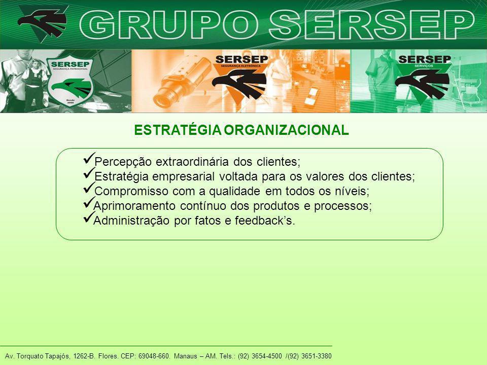 Av. Torquato Tapajós, 1262-B. Flores. CEP: 69048-660. Manaus – AM. Tels.: (92) 3654-4500 /(92) 3651-3380 ESTRATÉGIA ORGANIZACIONAL Percepção extraordi
