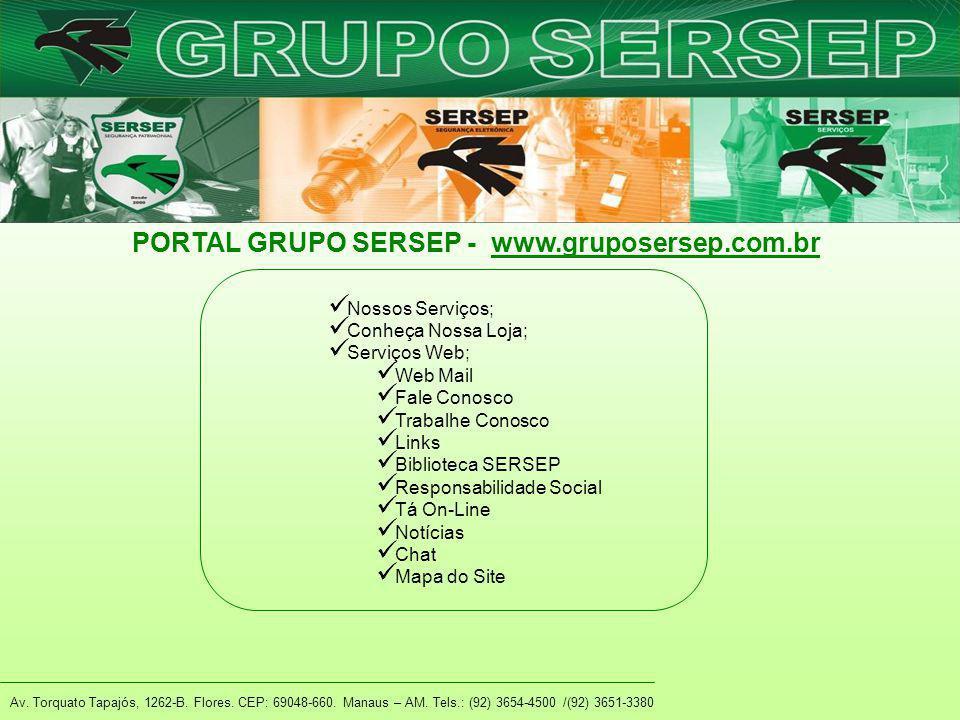 Av. Torquato Tapajós, 1262-B. Flores. CEP: 69048-660. Manaus – AM. Tels.: (92) 3654-4500 /(92) 3651-3380 PORTAL GRUPO SERSEP - www.gruposersep.com.brw