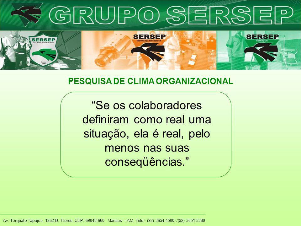"""Av. Torquato Tapajós, 1262-B. Flores. CEP: 69048-660. Manaus – AM. Tels.: (92) 3654-4500 /(92) 3651-3380 PESQUISA DE CLIMA ORGANIZACIONAL """"Se os colab"""