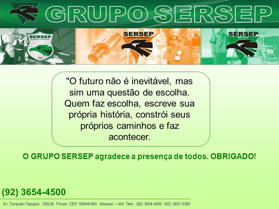 Av. Torquato Tapajós, 1262-B. Flores. CEP: 69048-660. Manaus – AM. Tels.: (92) 3654-4500 /(92) 3651-3380 (92) 3654-4500 O GRUPO SERSEP agradece a pres