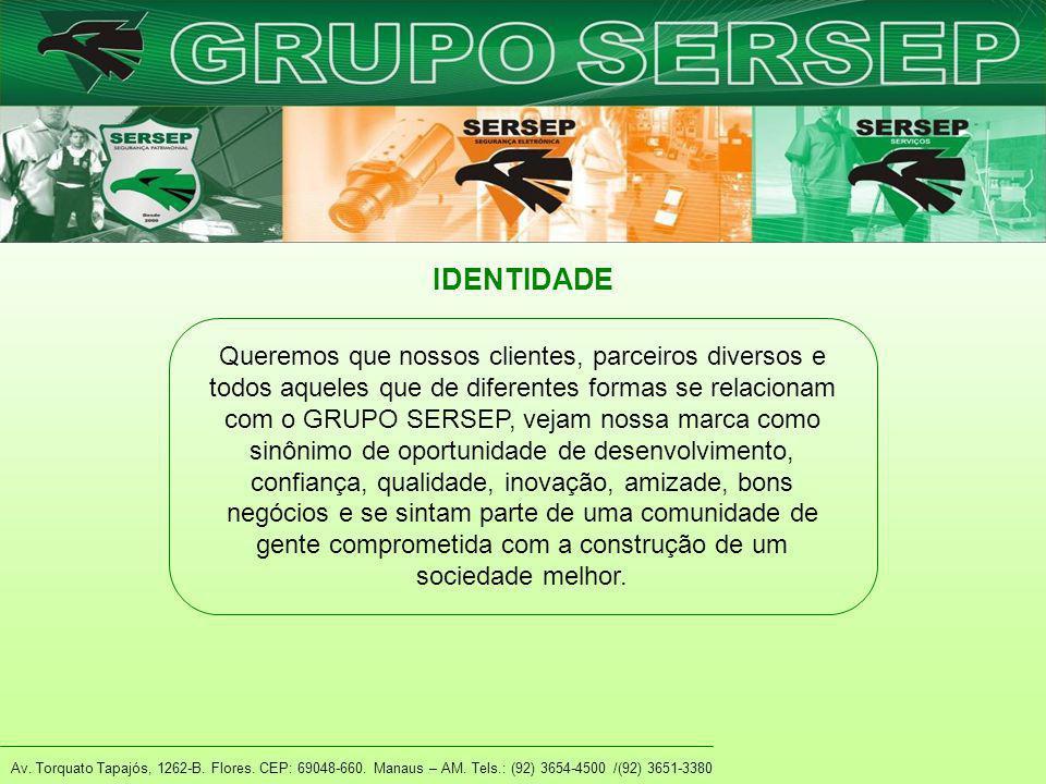 Av. Torquato Tapajós, 1262-B. Flores. CEP: 69048-660. Manaus – AM. Tels.: (92) 3654-4500 /(92) 3651-3380 IDENTIDADE Queremos que nossos clientes, parc