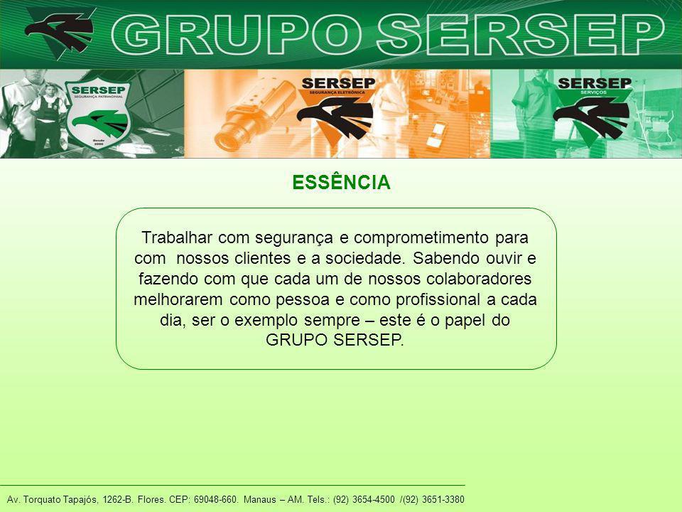 Av. Torquato Tapajós, 1262-B. Flores. CEP: 69048-660. Manaus – AM. Tels.: (92) 3654-4500 /(92) 3651-3380 ESSÊNCIA Trabalhar com segurança e comprometi