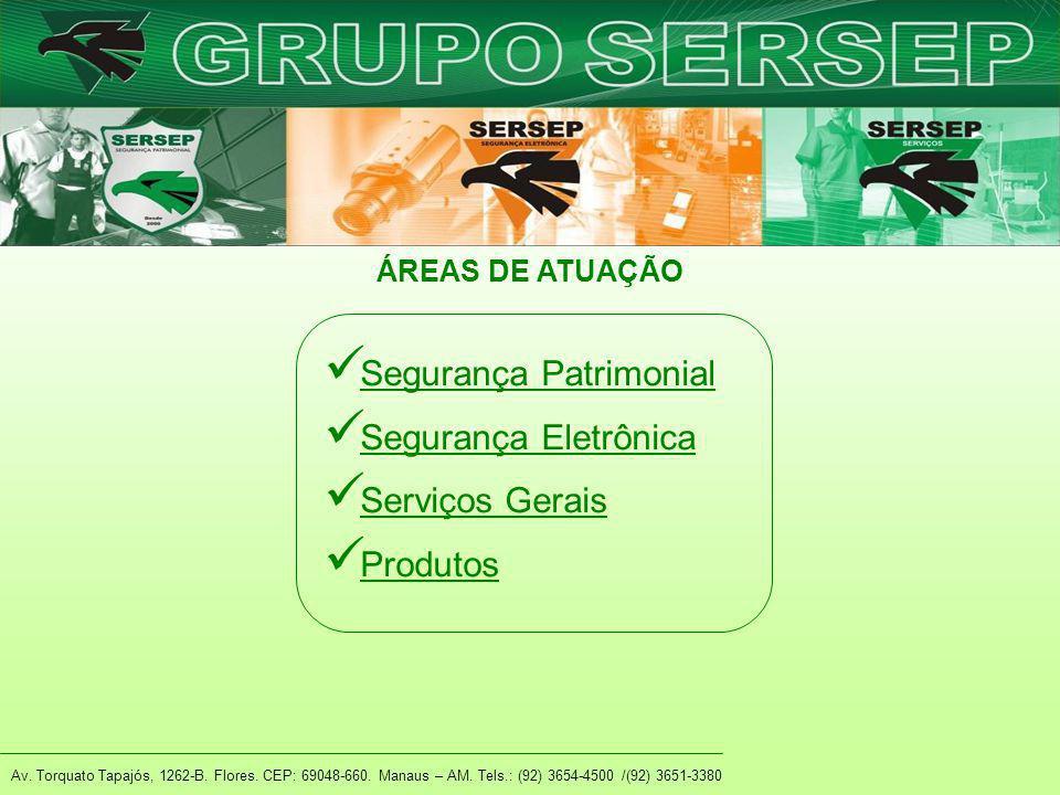Av. Torquato Tapajós, 1262-B. Flores. CEP: 69048-660. Manaus – AM. Tels.: (92) 3654-4500 /(92) 3651-3380 ÁREAS DE ATUAÇÃO Segurança Patrimonial Segura