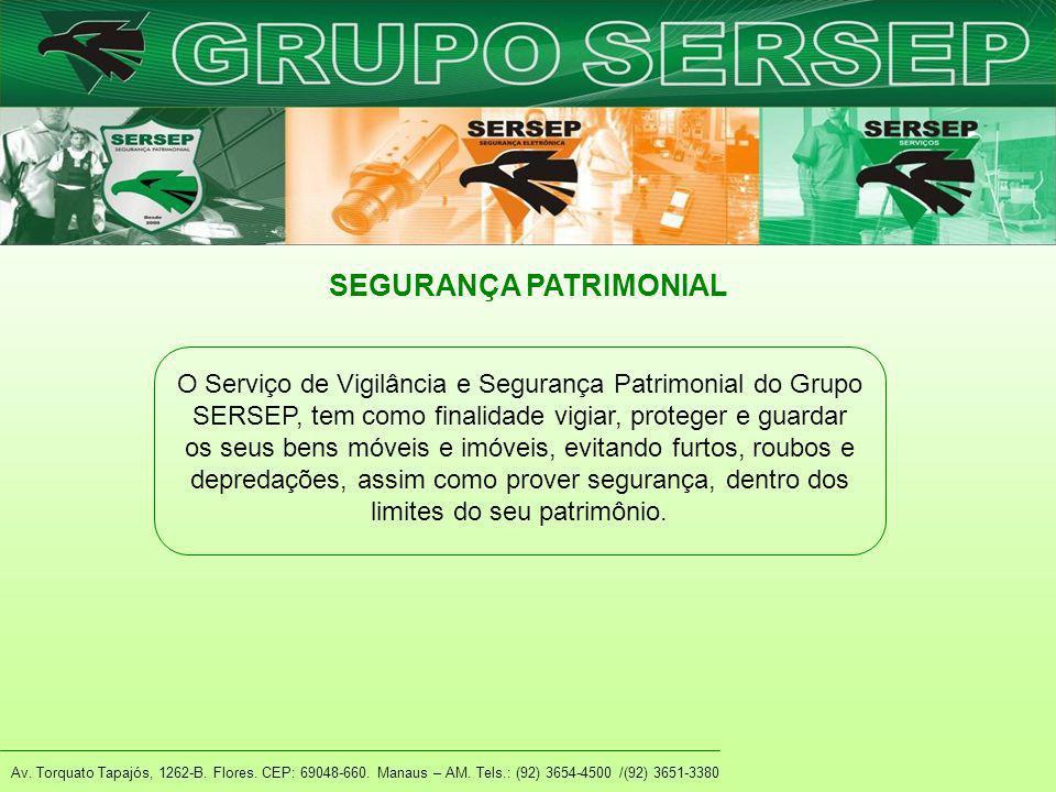 Av. Torquato Tapajós, 1262-B. Flores. CEP: 69048-660. Manaus – AM. Tels.: (92) 3654-4500 /(92) 3651-3380 SEGURANÇA PATRIMONIAL O Serviço de Vigilância
