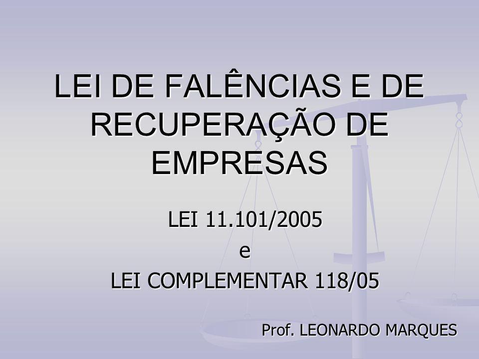 LEI DE FALÊNCIAS E DE RECUPERAÇÃO DE EMPRESAS LEI 11.101/2005 e LEI COMPLEMENTAR 118/05 Prof. LEONARDO MARQUES