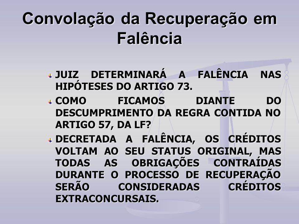 Convolação da Recuperação em Falência JUIZ DETERMINARÁ A FALÊNCIA NAS HIPÓTESES DO ARTIGO 73. COMO FICAMOS DIANTE DO DESCUMPRIMENTO DA REGRA CONTIDA N