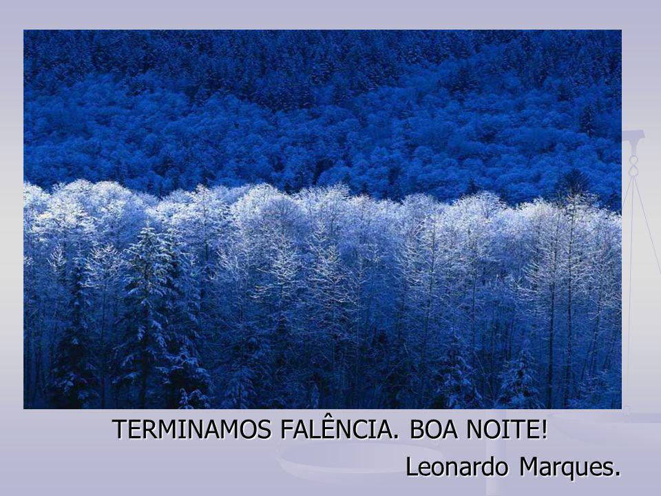 TERMINAMOS FALÊNCIA. BOA NOITE! Leonardo Marques.