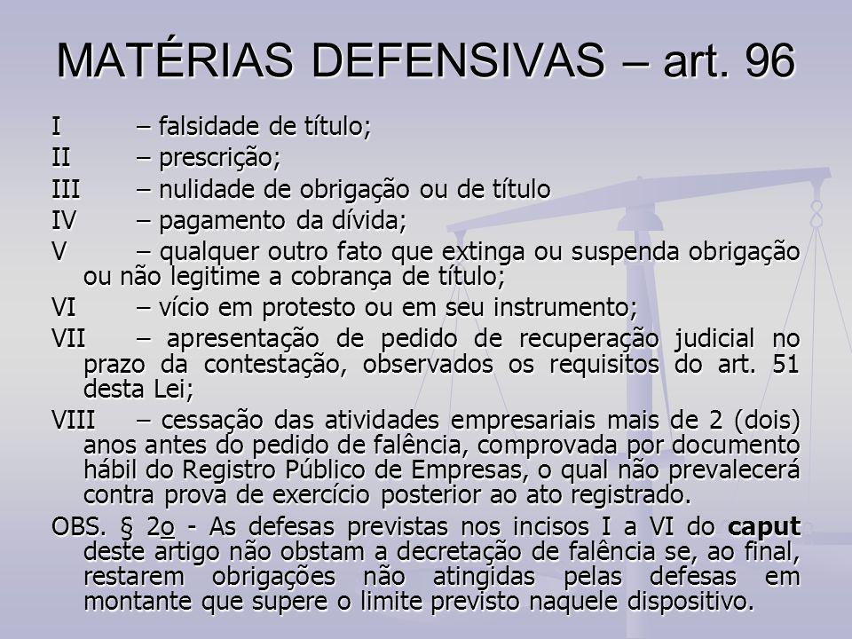 MATÉRIAS DEFENSIVAS – art. 96 I– falsidade de título; II– prescrição; III – nulidade de obrigação ou de título IV – pagamento da dívida; V – qualquer