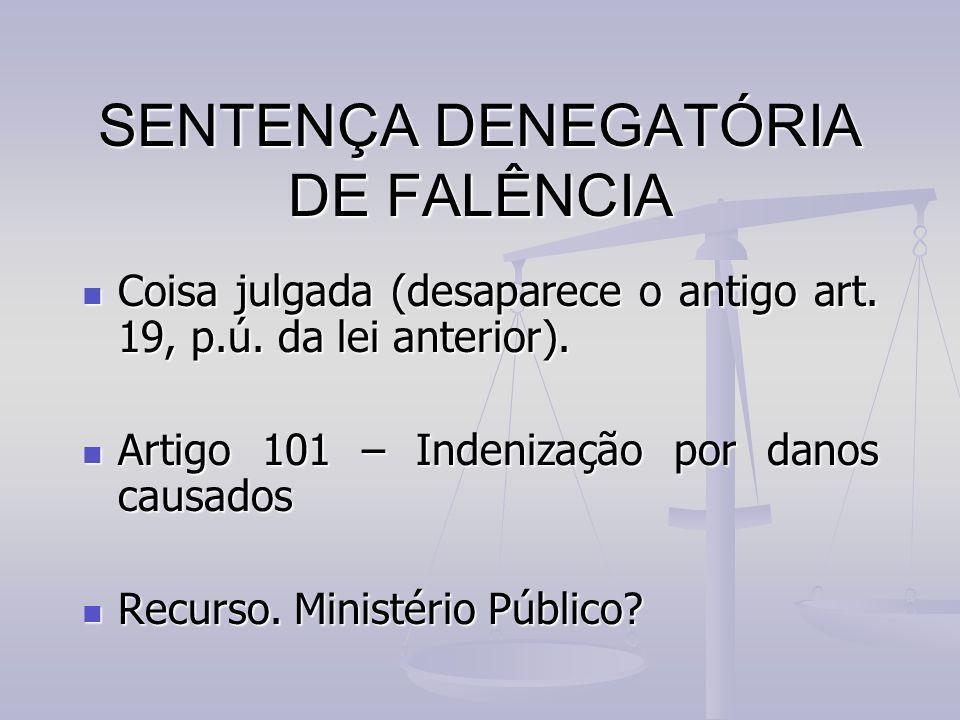 SENTENÇA DENEGATÓRIA DE FALÊNCIA Coisa julgada (desaparece o antigo art. 19, p.ú. da lei anterior). Coisa julgada (desaparece o antigo art. 19, p.ú. d