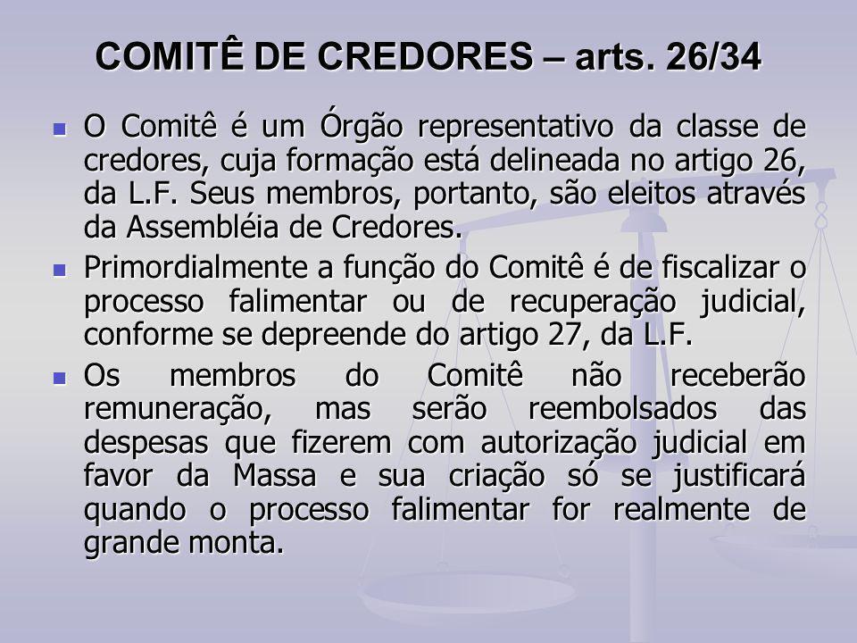 COMITÊ DE CREDORES – arts. 26/34 O Comitê é um Órgão representativo da classe de credores, cuja formação está delineada no artigo 26, da L.F. Seus mem