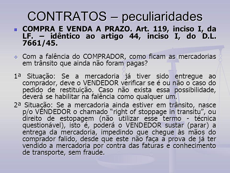 CONTRATOS – peculiaridades COMPRA E VENDA A PRAZO. Art. 119, inciso I, da LF. – idêntico ao artigo 44, inciso I, do D.L. 7661/45. CCCCom a falênci