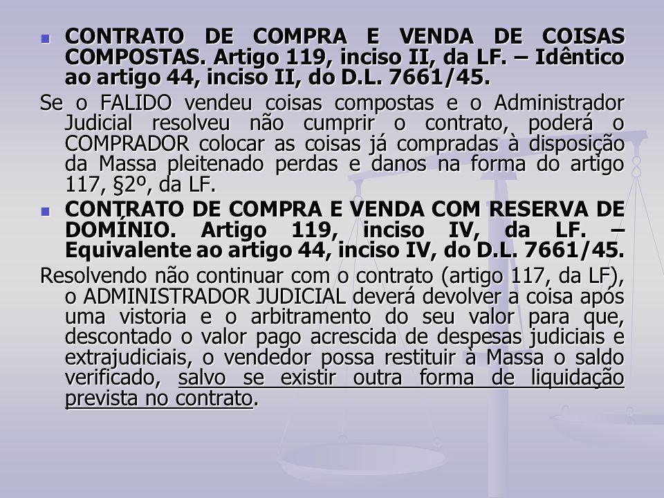 CONTRATO DE COMPRA E VENDA DE COISAS COMPOSTAS. Artigo 119, inciso II, da LF. – Idêntico ao artigo 44, inciso II, do D.L. 7661/45. CONTRATO DE COMPRA