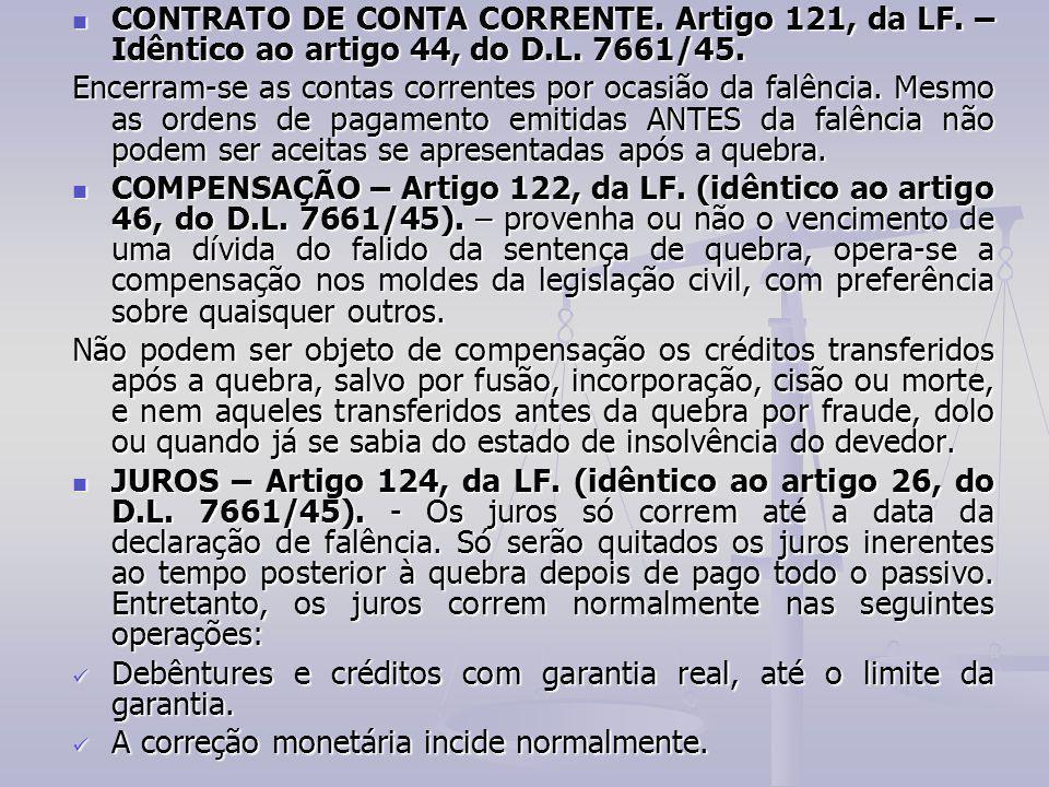 CONTRATO DE CONTA CORRENTE. Artigo 121, da LF. – Idêntico ao artigo 44, do D.L. 7661/45. CONTRATO DE CONTA CORRENTE. Artigo 121, da LF. – Idêntico ao