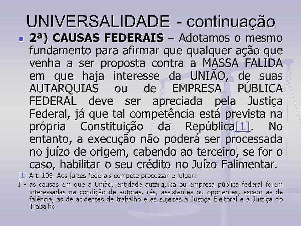 UNIVERSALIDADE - continuação 2ª) CAUSAS FEDERAIS – Adotamos o mesmo fundamento para afirmar que qualquer ação que venha a ser proposta contra a MASSA