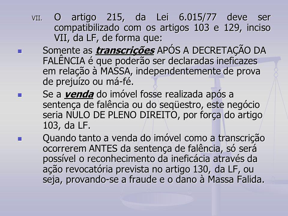 VII. O artigo 215, da Lei 6.015/77 deve ser compatibilizado com os artigos 103 e 129, inciso VII, da LF, de forma que: Somente as transcrições APÓS A