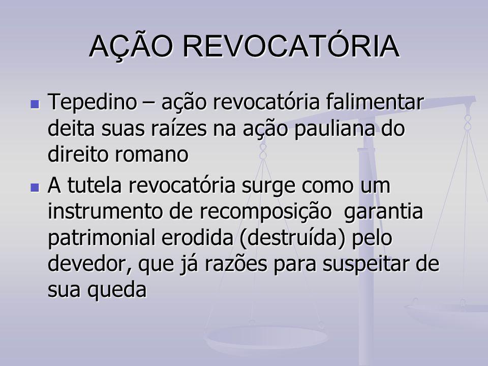 AÇÃO REVOCATÓRIA Tepedino – ação revocatória falimentar deita suas raízes na ação pauliana do direito romano Tepedino – ação revocatória falimentar de
