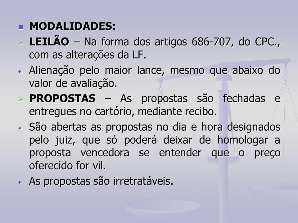 MODALIDADES: MODALIDADES:  LEILÃO – Na forma dos artigos 686-707, do CPC., com as alterações da LF. Alienação pelo maior lance, mesmo que abaixo do v