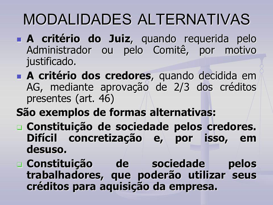 MODALIDADES ALTERNATIVAS A critério do Juiz, quando requerida pelo Administrador ou pelo Comitê, por motivo justificado. A critério do Juiz, quando re