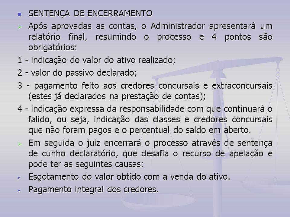 SENTENÇA DE ENCERRAMENTO SENTENÇA DE ENCERRAMENTO  Após aprovadas as contas, o Administrador apresentará um relatório final, resumindo o processo e 4