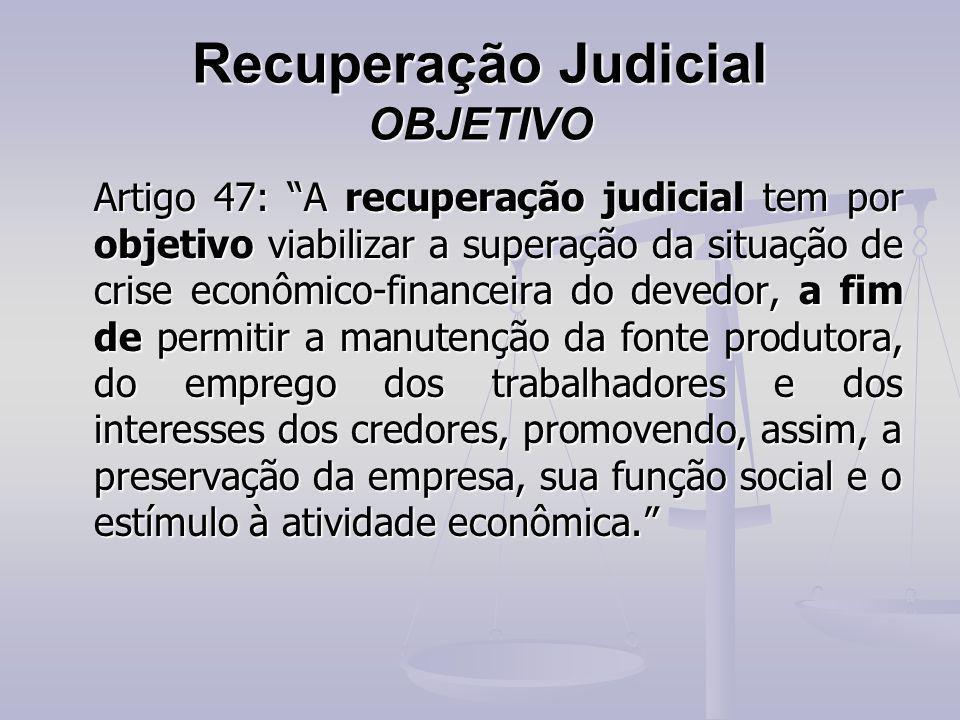 """Recuperação Judicial OBJETIVO Artigo 47: """"A recuperação judicial tem por objetivo viabilizar a superação da situação de crise econômico-financeira do"""