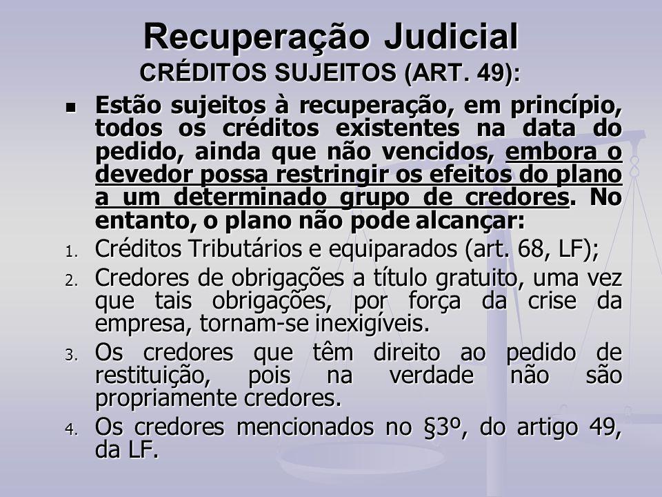 Recuperação Judicial CRÉDITOS SUJEITOS (ART. 49): Estão sujeitos à recuperação, em princípio, todos os créditos existentes na data do pedido, ainda qu