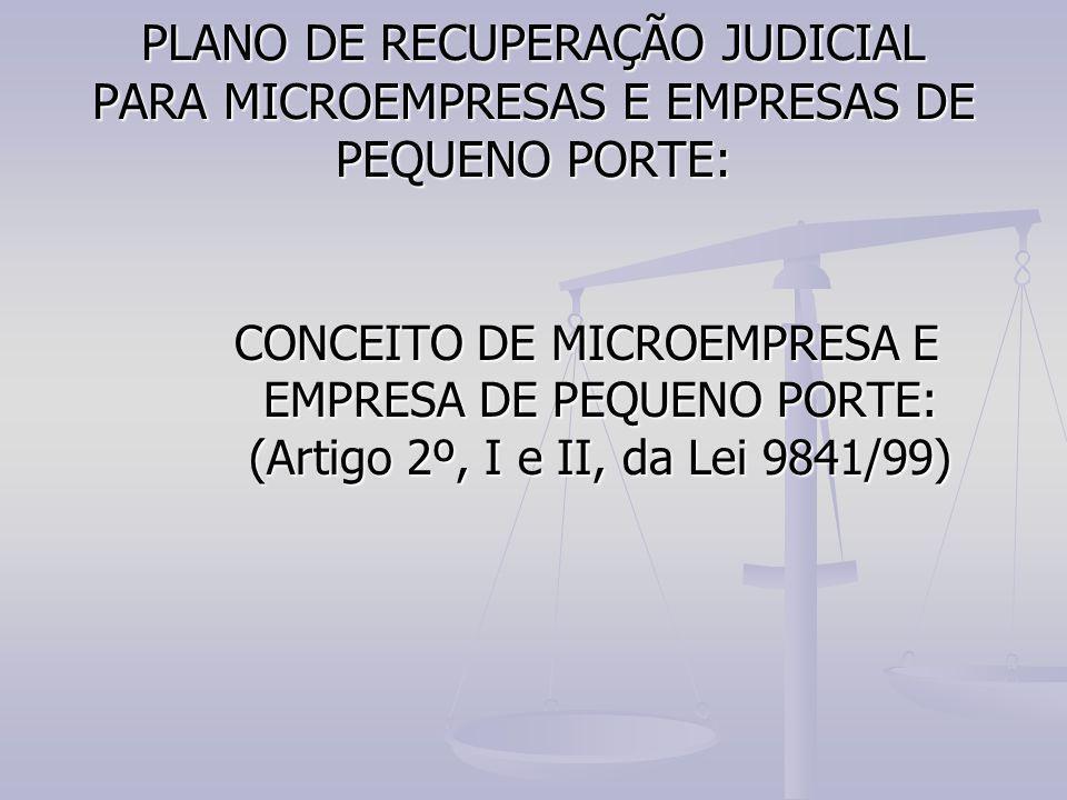 PLANO DE RECUPERAÇÃO JUDICIAL PARA MICROEMPRESAS E EMPRESAS DE PEQUENO PORTE: CONCEITO DE MICROEMPRESA E EMPRESA DE PEQUENO PORTE: (Artigo 2º, I e II,