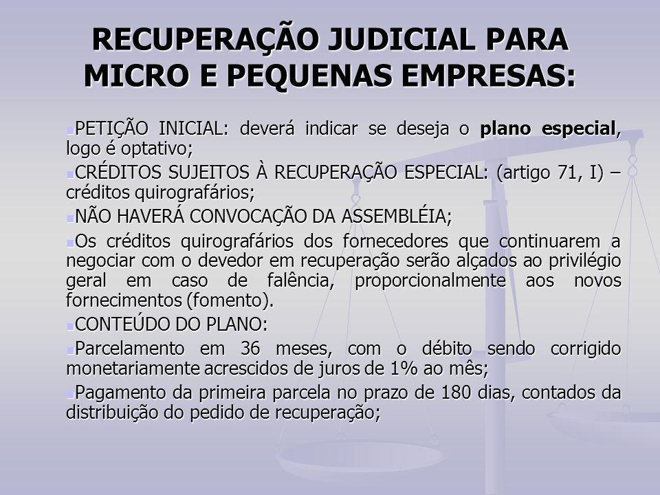 RECUPERAÇÃO JUDICIAL PARA MICRO E PEQUENAS EMPRESAS: PETIÇÃO INICIAL: deverá indicar se deseja o plano especial, logo é optativo; PETIÇÃO INICIAL: dev